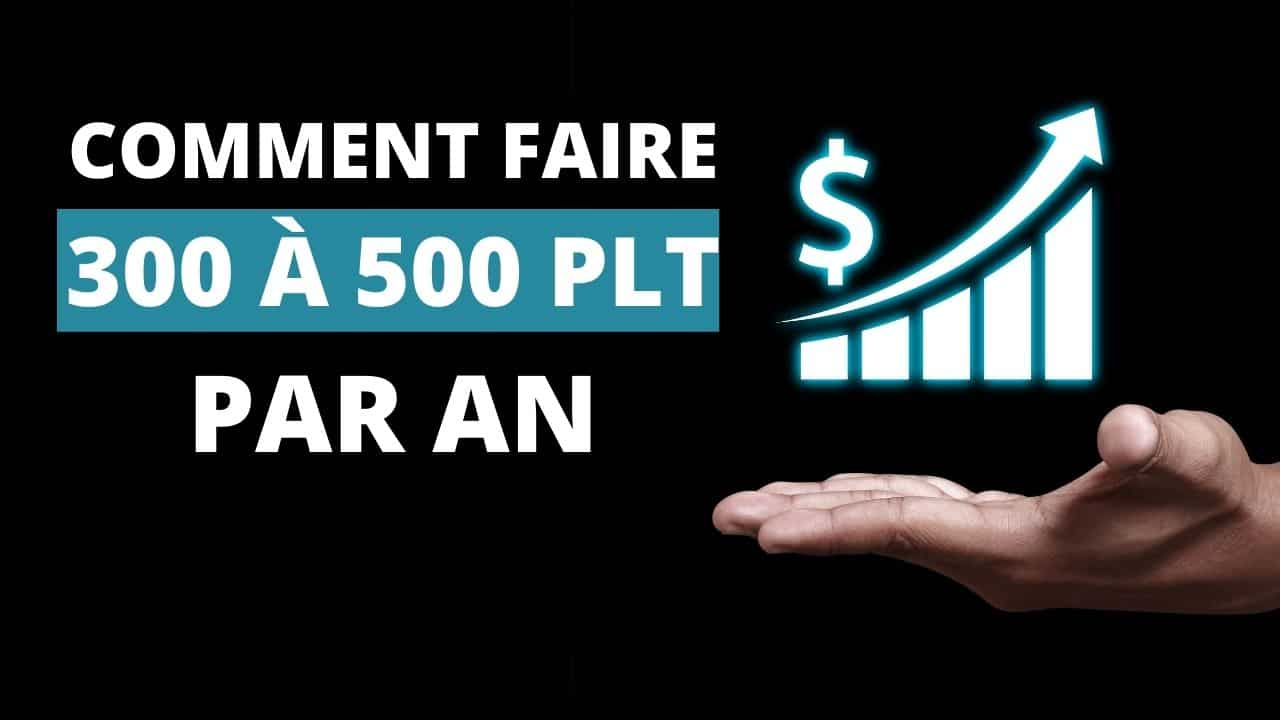 COMMENT FAIRE 300 À 500 PLT PAR AN