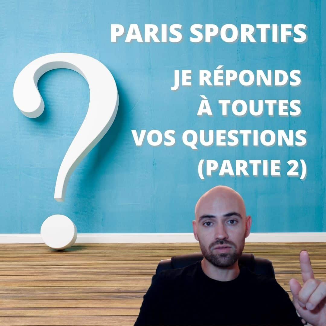 PARIS SPORTIFS _ Je répond à toutes vos questions (Partie 2)