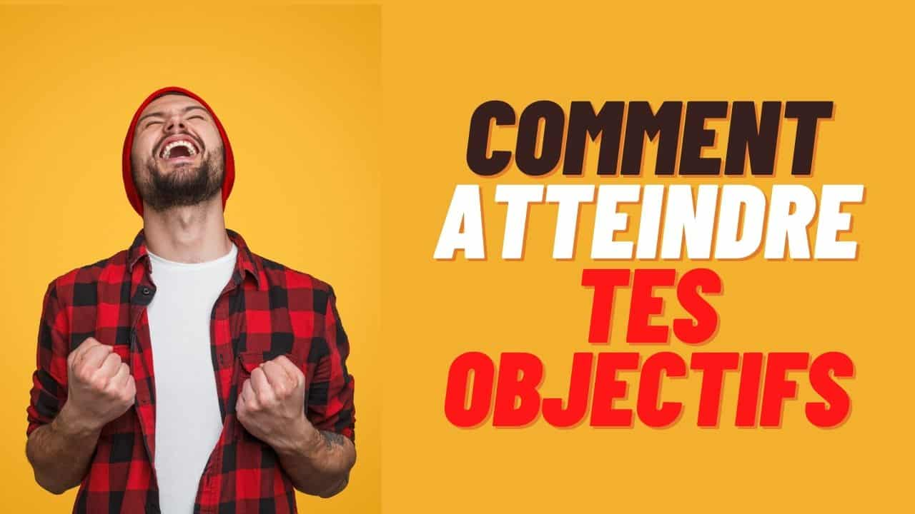 COMMENT ATTEINDRE OBJECTIFS