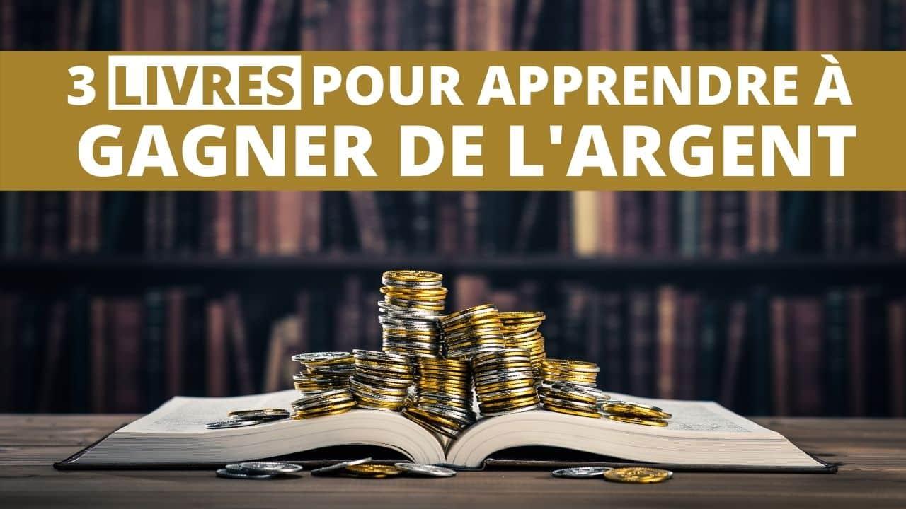 3 LIVRES POUR APPRENDRE A GAGNER DE L'ARGENT