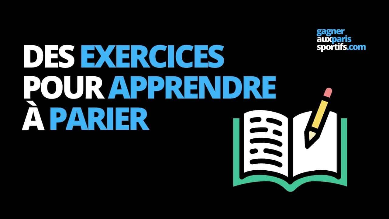exercices pour apprendre à parier